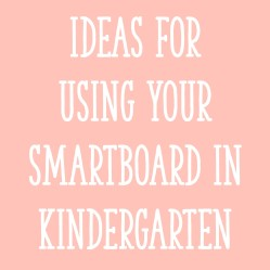 Ideas for Using Your SmartBoard in Kindergarten