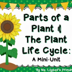 Parts of a Plant & The Plant Life Cycle