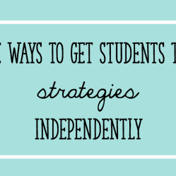 3 Ways To Get Your Students to Use Math, Writing, and Reading Strategies Independently
