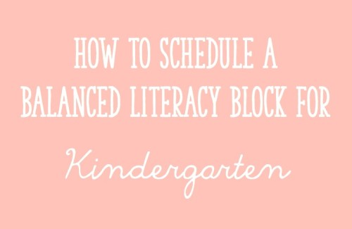 Scheduling a Balanced Literacy Block for Full or Half Day Kindergarten - Learning At The Primary Pond