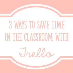 3 Ways to Save Time In The Classroom with Trello