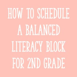 Fitting It All In:  How to Schedule a Balanced Literacy Block for Second Grade