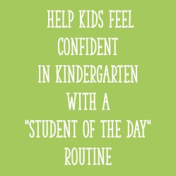 "How to Help Kids Feel Confident in Kindergarten with a ""Student of the Day"" Routine"