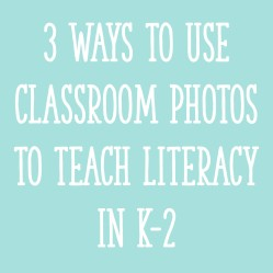 3 Ways to Use Classroom Photos to Teach Literacy in K-2