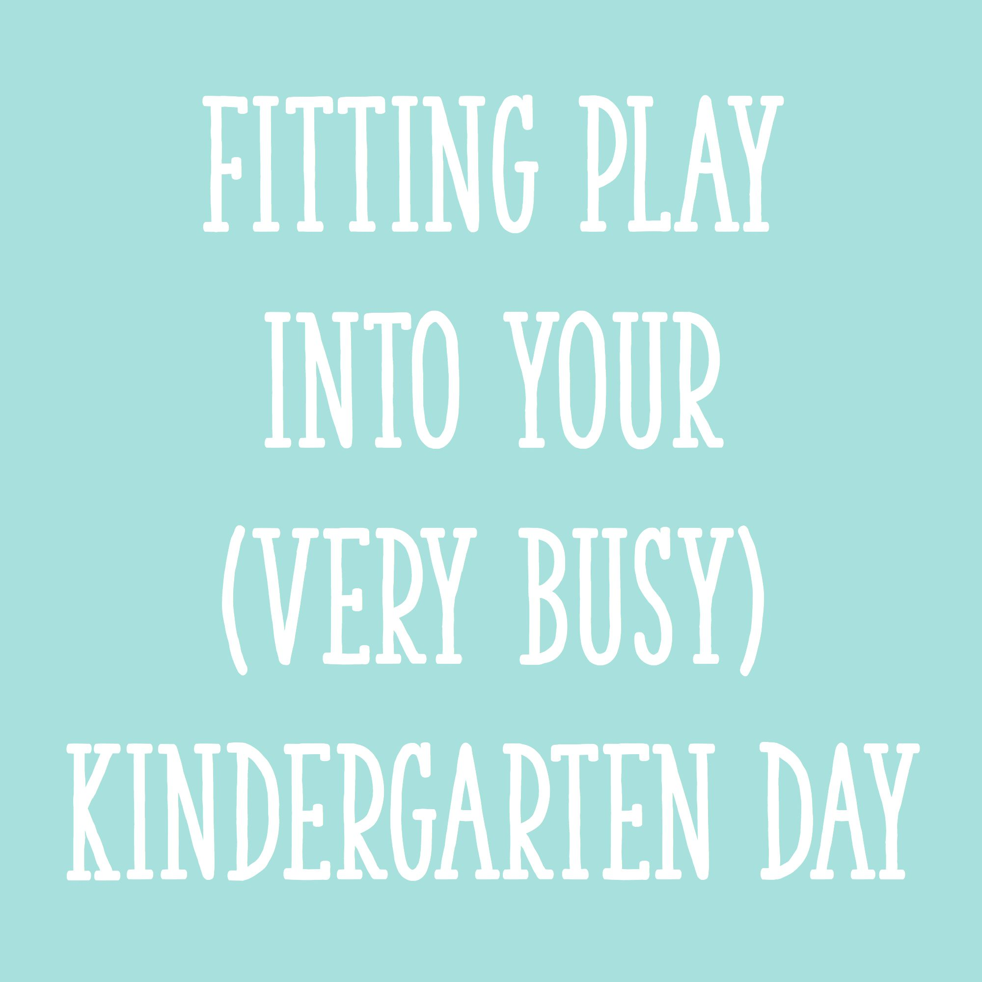 Fitting Play Into Your (Very Busy) Kindergarten Day - Learning at ...