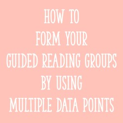 How To Form Guided Reading Groups By Using Multiple Data Points (K-2)