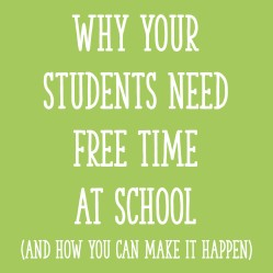 Why Your Students Need Free Time At School (And How You Can Make It Happen!)