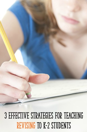 3 Effective Strategies for Teaching Revising to Your K-2