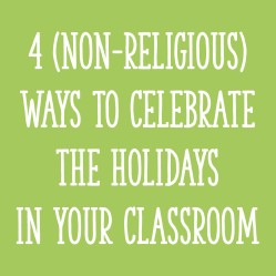 4 (Non-Religious) Ways to Celebrate the Holidays in Your Classroom