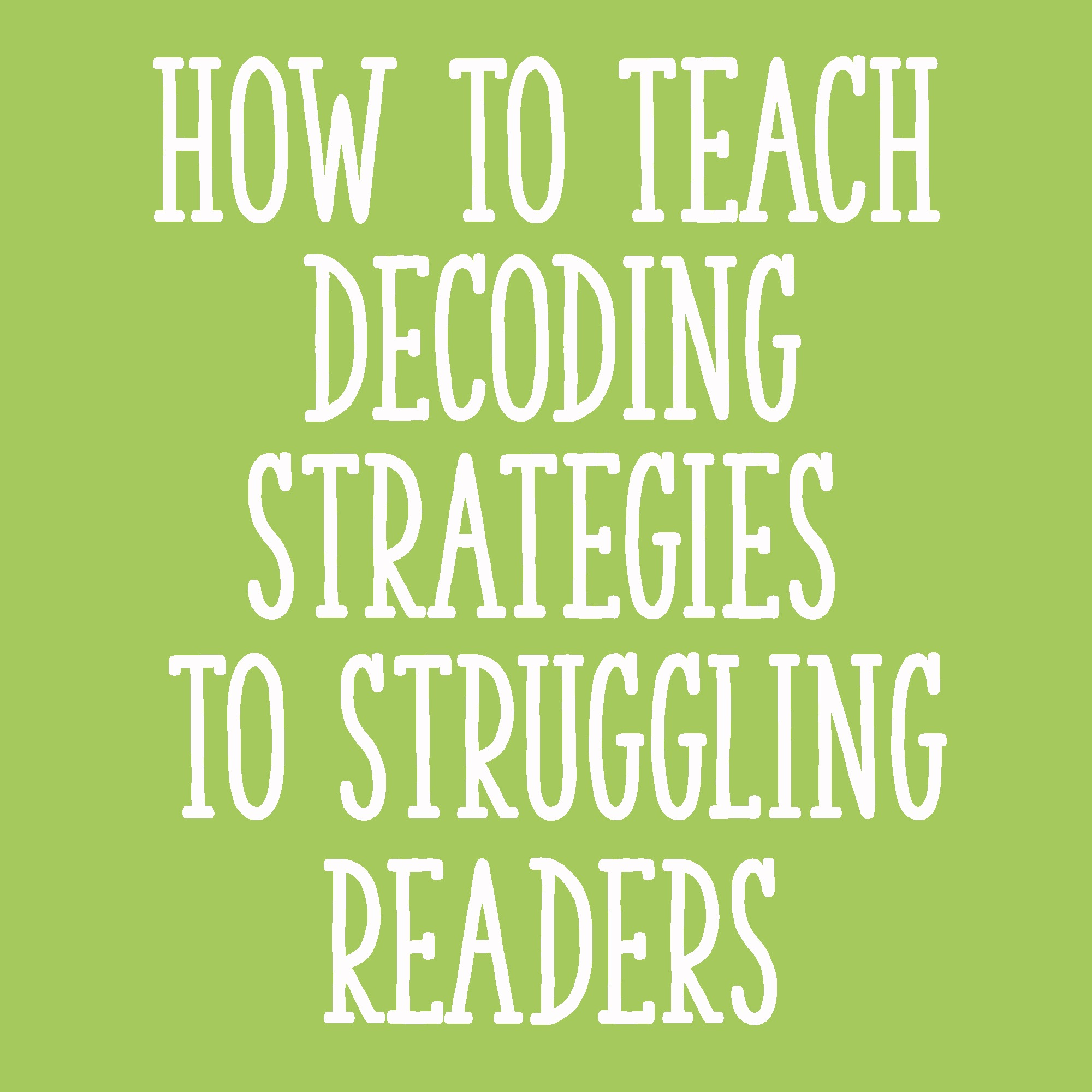 How To Teach Decoding Strategies To Struggling Readers Learning At