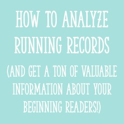 How To Analyze Running Records (And Get a Ton of Valuable Information About Your Beginning Readers!)
