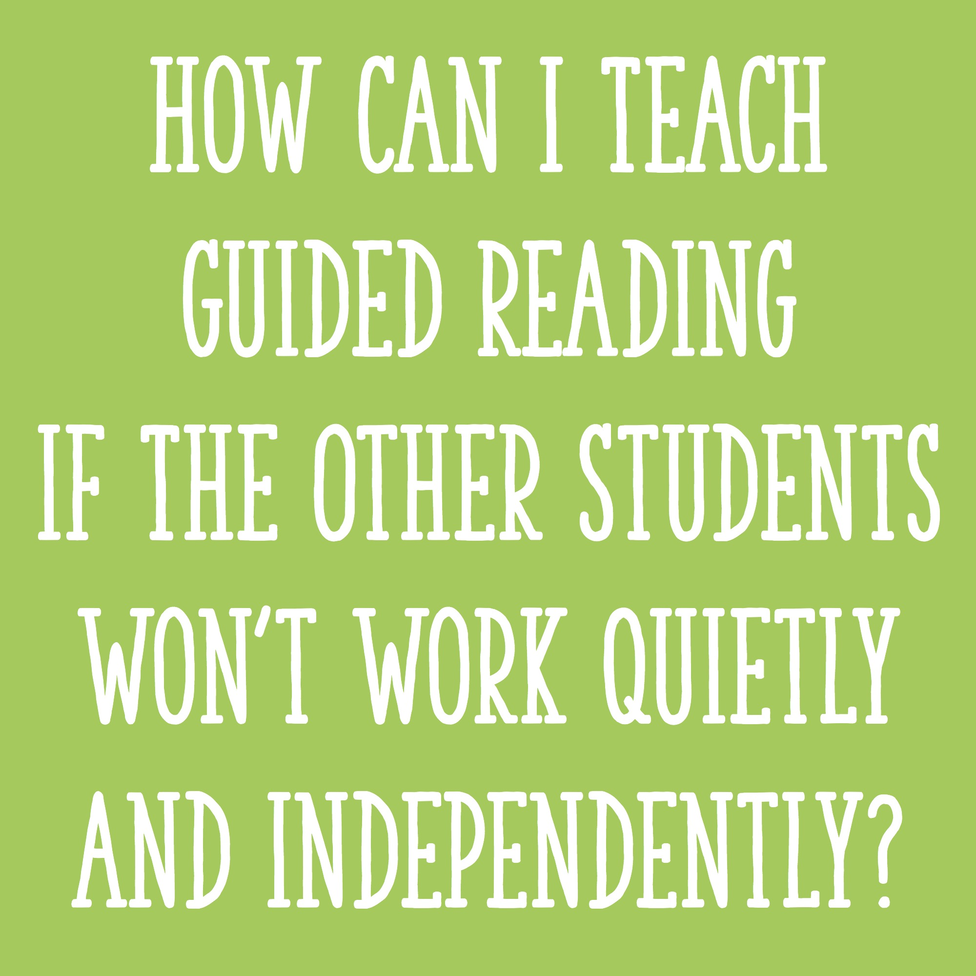 how can i teach guided reading if the other students won u0026 39 t work quietly and independently