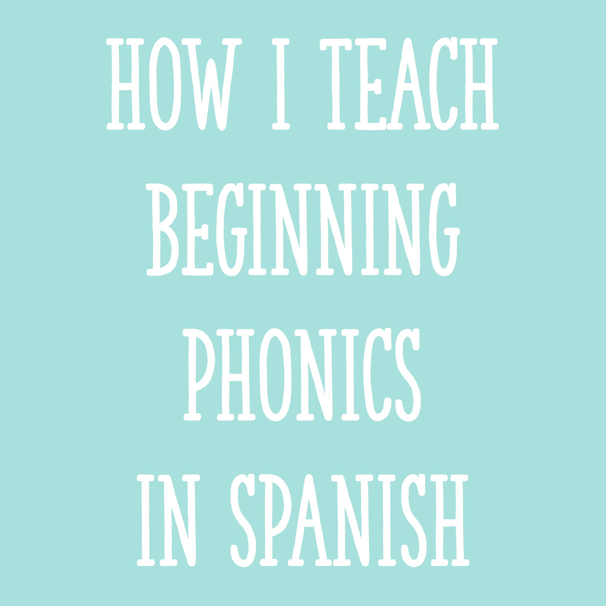 How I Teach Beginning Phonics in Spanish - Learning at the