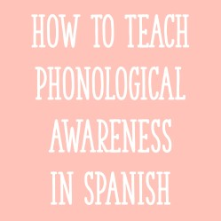 How To Teach Phonological Awareness in Spanish