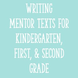 Writing Mentor Texts for Kindergarten, First, and Second Grade