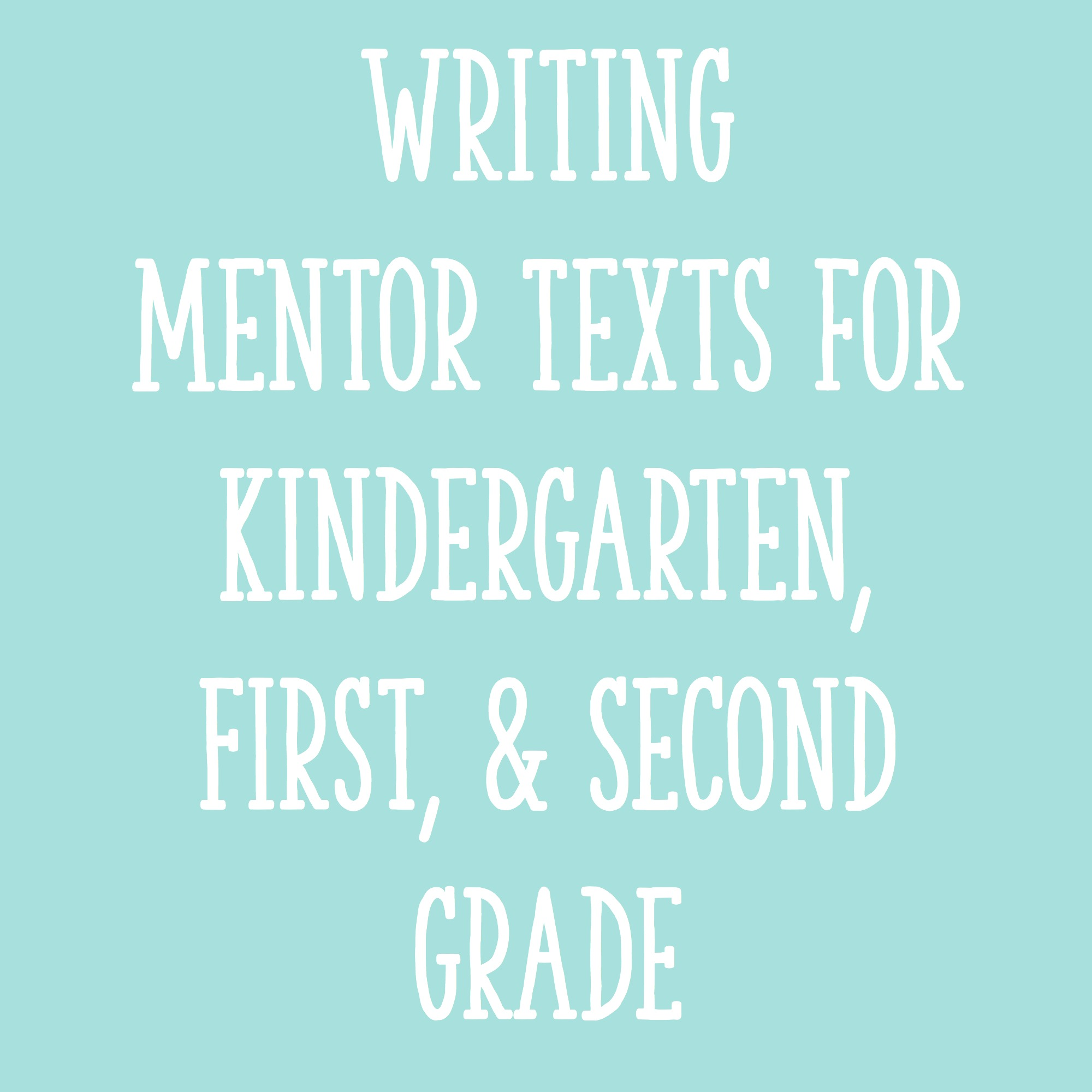 Writing Mentor Texts For Kindergarten First And Second Grade