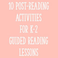 10 Post-Reading Activities for K-2 Guided Reading Lessons