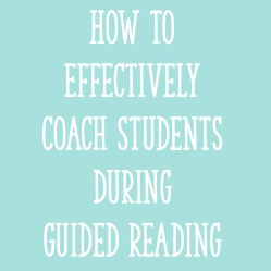 How to Effectively Coach Students During Guided Reading
