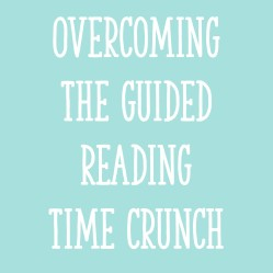 Overcoming The Guided Reading Time Crunch