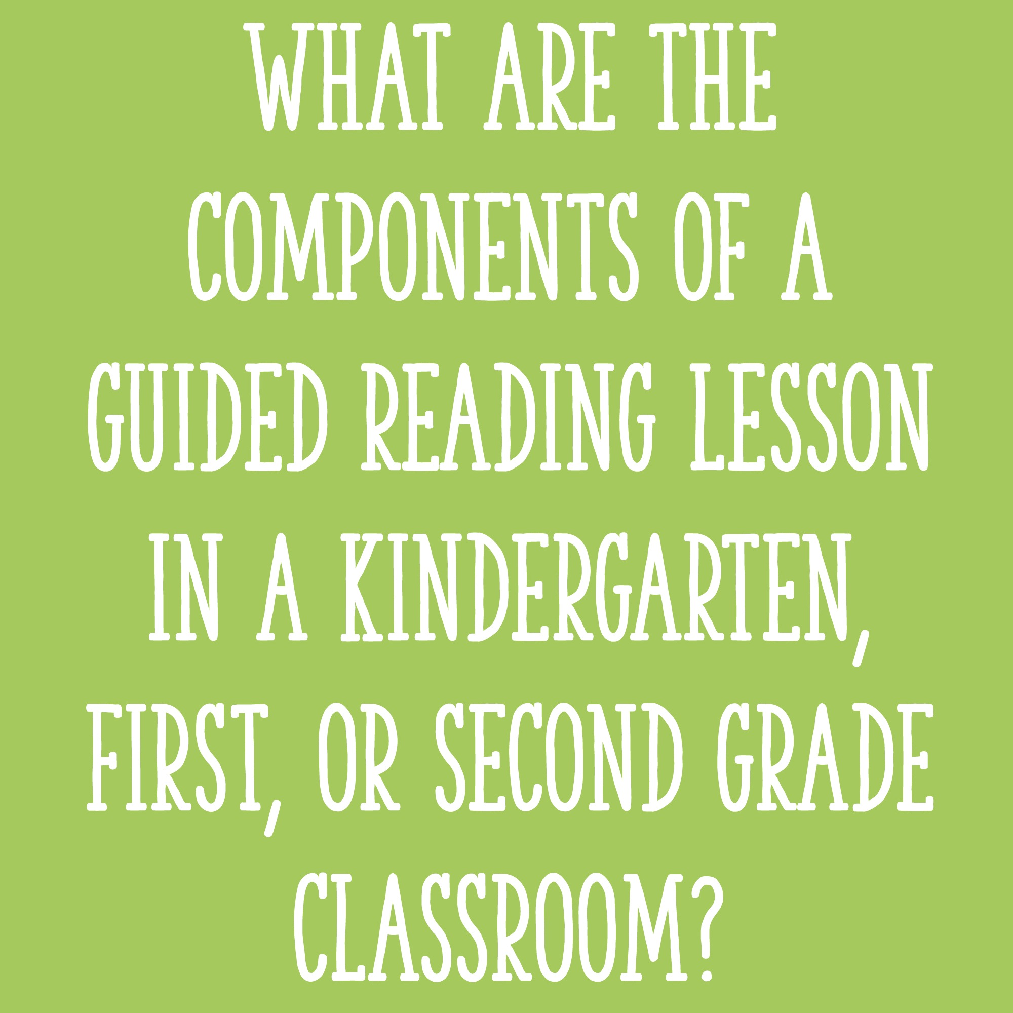 What are the components of a guided reading lesson in a Kindergarten,  first, or second grade classroom? - Learning at the Primary Pond