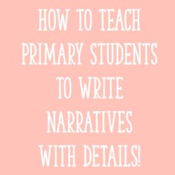 How to Teach Primary Students to Write Narratives with DETAILS!