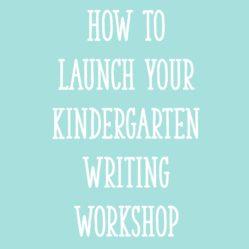How to Launch Your Kindergarten Writing Workshop