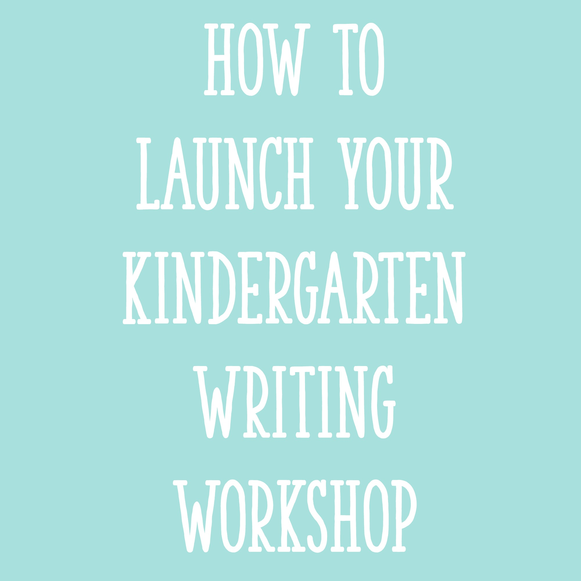 How to Launch Your Kindergarten Writing Workshop Title - Kindergarten Writing Workshops