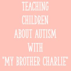 "Teaching Children About Autism With ""My Brother Charlie"""