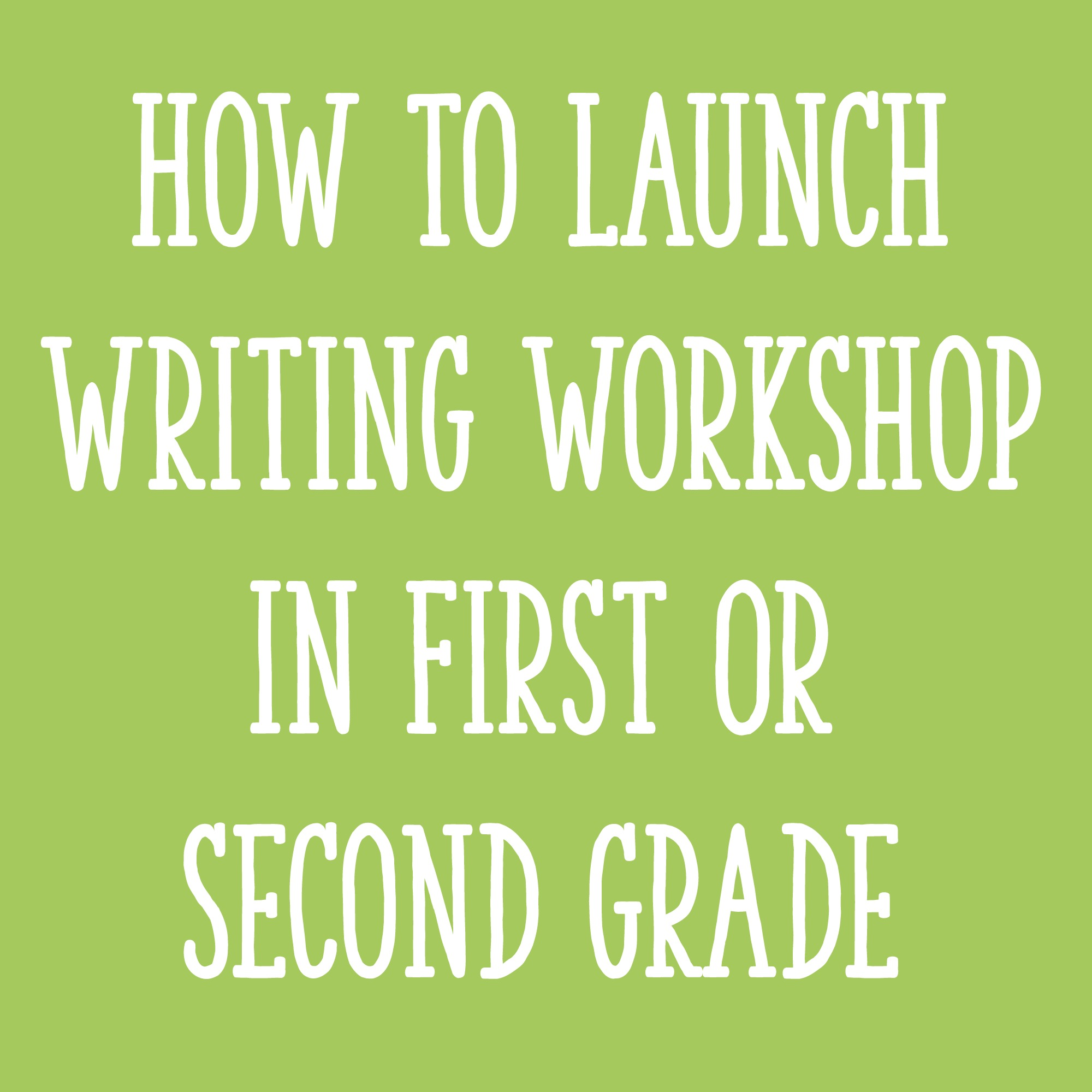 How to Launch Writing Workshop In First Or Second Grade - Learning ...