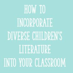 How To Incorporate Diverse Children's Literature Into Your Classroom