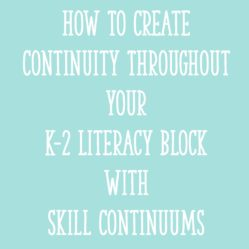 How To Create Continuity Throughout Your K-2 Literacy Block With Skill Continuums