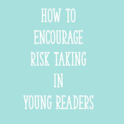 How To Encourage Risk Taking in Young Readers