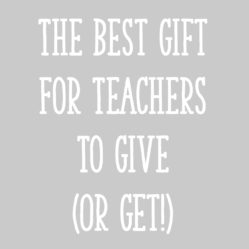 The Best Gift For Teachers To Give (Or Get!)