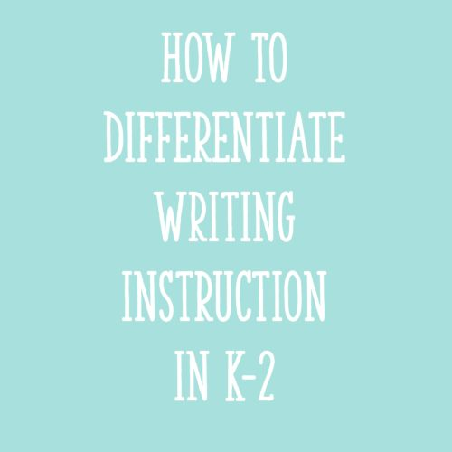 How To Differentiate Writing Instruction in K-2