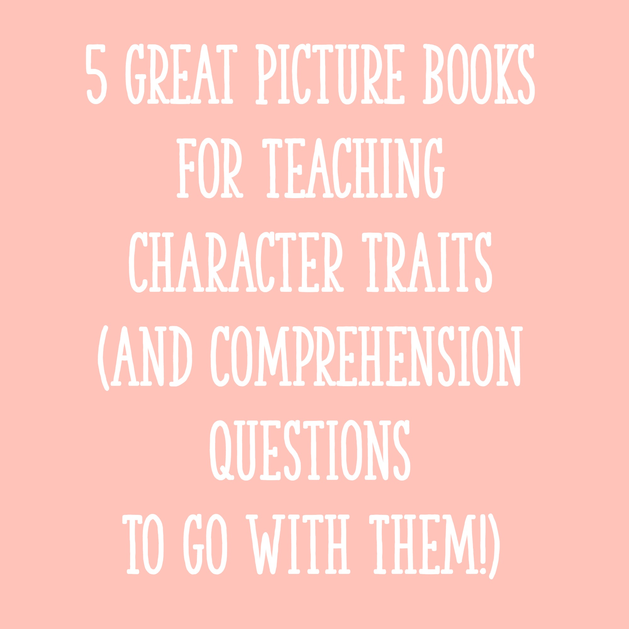 5 Great Picture Books For Teaching Character Traits (and