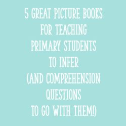 5 Great Picture Books for Teaching Primary Students to Infer (and Comprehension Questions to Go with Them!)