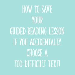 How To SAVE Your Guided Reading Lesson If You Accidentally Choose a Too-Difficult Text!