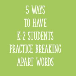 5 Ways To Have K-2 Students Practice Breaking Apart Words