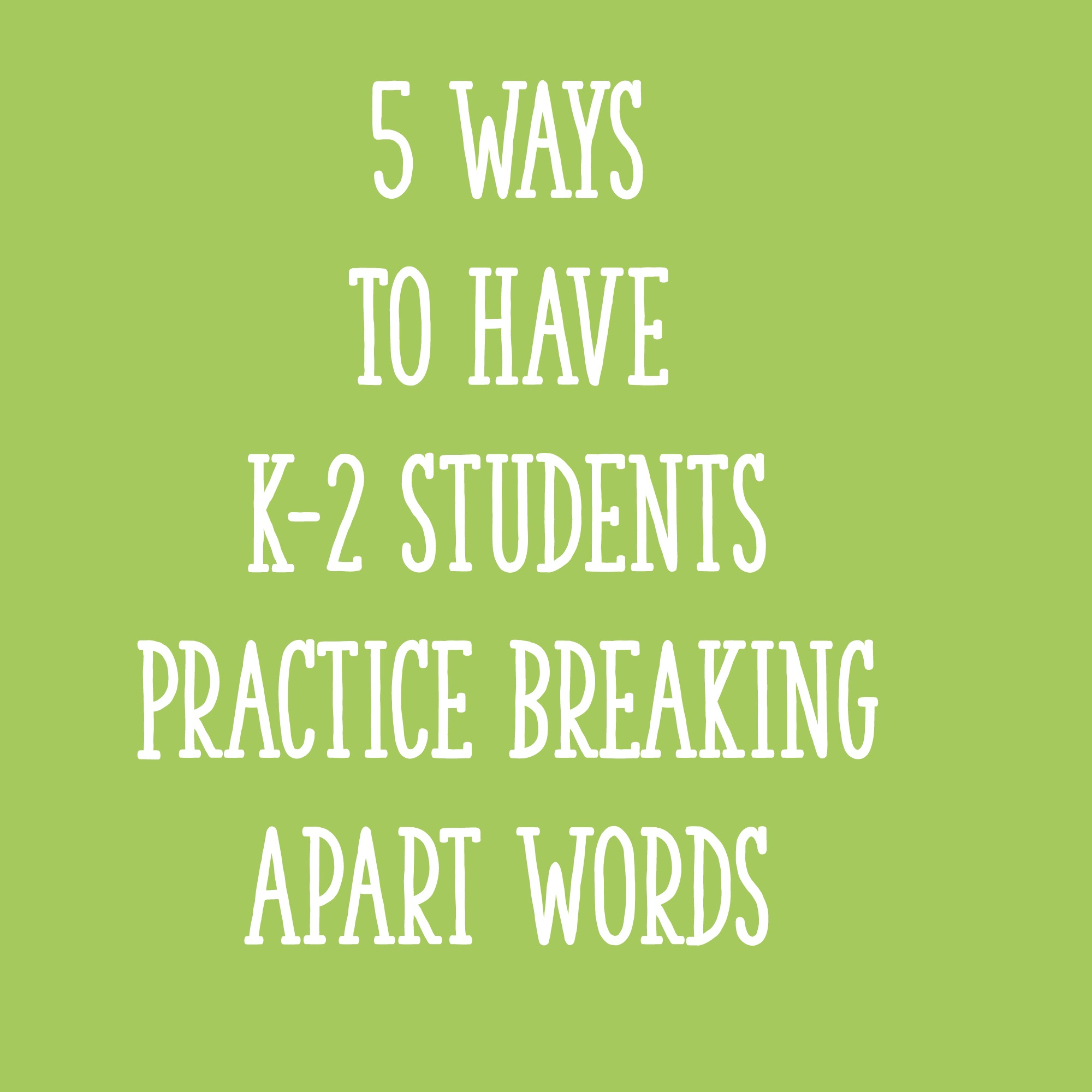 Apart Definition: 5 Ways To Have K-2 Students Practice Breaking Apart Words
