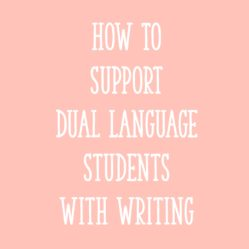 How to Support Dual Language Students with Writing