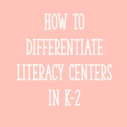 How to Differentiate Literacy Centers in K-2