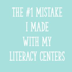 The #1 Mistake I Made with My Literacy Centers