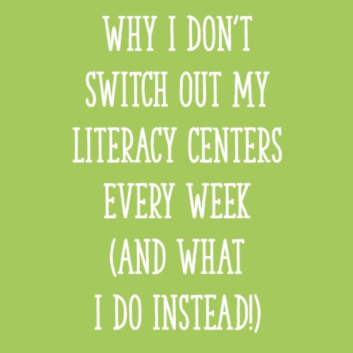 Why I Don't Switch Out My Literacy Centers Every Week (And What I Do Instead!)