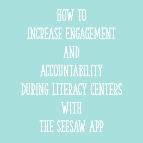 How to Increase Engagement and Accountability During Literacy Centers with the Seesaw App