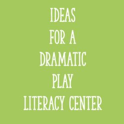 Ideas for a Dramatic Play Literacy Center