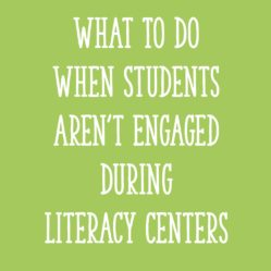 What to Do When Students Aren't Engaged During Literacy Centers
