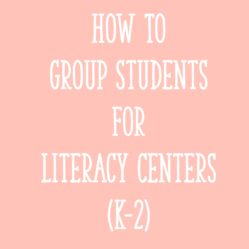 How to Group Students for Literacy Centers (K-2)