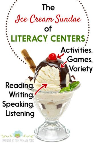 "Reading, writing, speaking, and listening are the ""ice cream"" of literacy centers (the foundation). Activities, games, and the way we make these activities fun for students are the ""toppings!"" Both are important to the sundae, but without the ice cream, there is no sundae!"