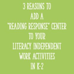 "3 Reasons to Add a ""Reading Response"" Center to Your Literacy Independent Work Activities in K-2"