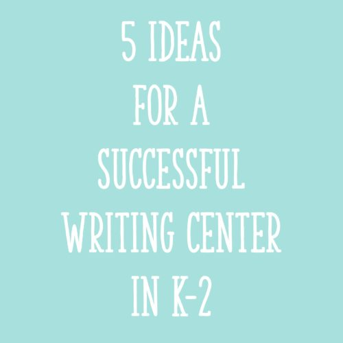 5 Ideas for a Successful Writing Center in K-2